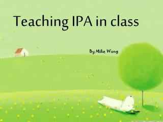 Teaching IPA in class
