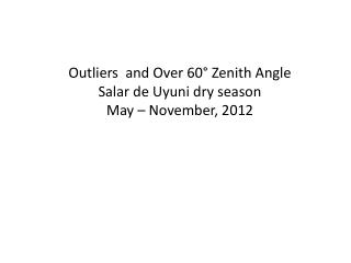 Outliers  and Over 60° Zenith Angle  Salar  de  Uyuni  dry season May – November, 2012