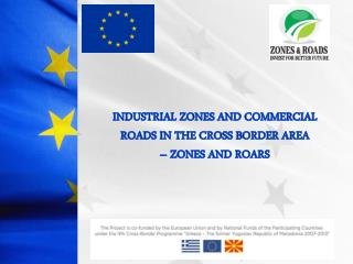 INDUSTRIAL  ZONES AND COMMERCIAL ROADS IN THE CROSS  BORDER AREA  – ZONES AND ROARS