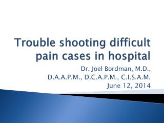 Trouble shooting difficult pain cases in hospital