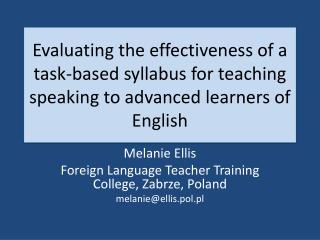 Melanie  Ellis Foreign  Language Teacher Training  College, Zabrze, Poland melanie@ellis.pol.pl
