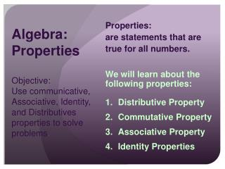 Properties:  are statements that are true for all numbers.