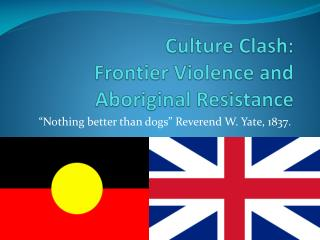 Culture Clash: Frontier Violence and Aboriginal Resistance