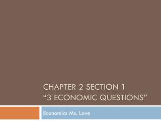 "Chapter 2 Section 1 ""3 Economic Questions"""