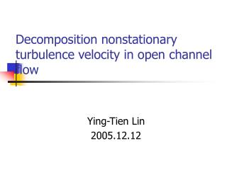 Decomposition nonstationary turbulence velocity in open channel flow