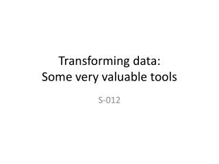 Transforming data: Some very valuable tools