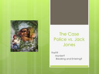 The Case Police vs. Jack Jones