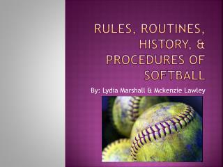 Rules, Routines, History, & Procedures of Softball