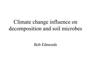 Climate change influence on decomposition and soil microbes