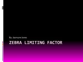 Zebra Limiting Factor