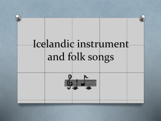 Icelandic instrument and folk songs