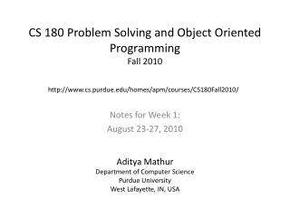 CS 180 Problem Solving and Object Oriented Programming  Fall 2010