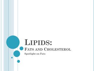 Lipids: Fats and Cholesterol