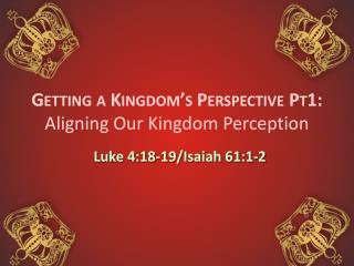 Getting  a Kingdom's  Perspective Pt1: Aligning Our Kingdom Perception