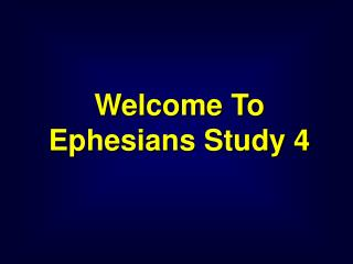 Welcome To Ephesians Study 4