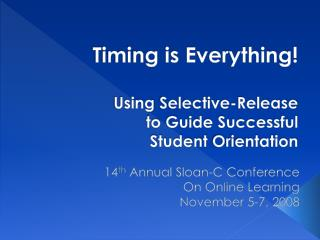 Timing is Everything!  Using  Selective-Release  to  Guide Successful  Student  Orientation
