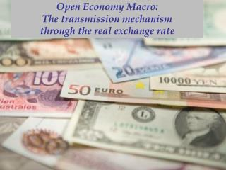 Open Economy Macro: The transmission mechanism  through the real exchange rate