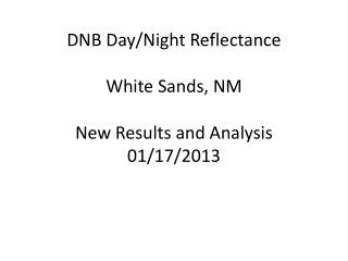DNB Day/Night Reflectance White Sands, NM  New Results and Analysis 01/17/2013