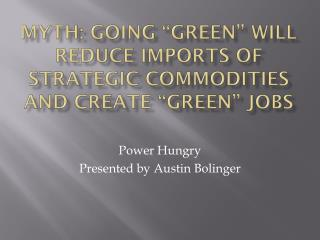 "MYTH: Going ""Green"" Will Reduce Imports of Strategic Commodities and Create ""Green"" Jobs"