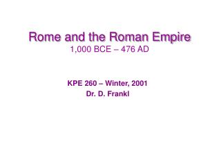 Rome and the Roman Empire 1,000 BCE – 476 AD