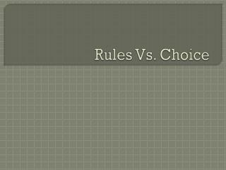 Rules Vs. Choice