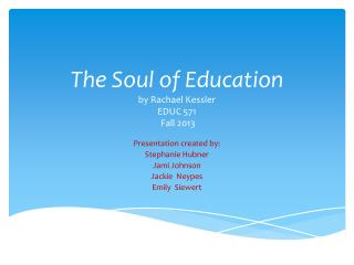 The Soul of Education by Rachael Kessler EDUC 571  Fall 2013