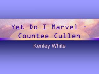 Yet Do I Marvel –  Countee  Cullen