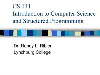 CS 141 Introduction to Computer Science and Structured Programming
