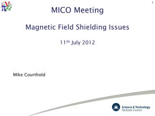 MICO Meeting Magnetic Field Shielding Issues 11 th July 2012