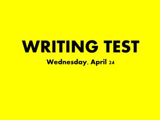 WRITING TEST Wednesday, April 24