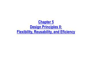 Chapter 5 Design Principles II: Flexibility, Reusability, and Eficiency
