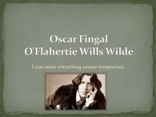 Oscar  Fingal  O' Flahertie Wills  Wilde