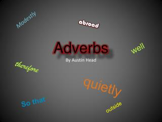 Adverbs By Austin Head