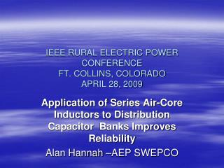 IEEE RURAL ELECTRIC POWER CONFERENCE  FT. COLLINS, COLORADO APRIL 28, 2009