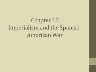 Chapter 18  Imperialism and the Spanish-American War