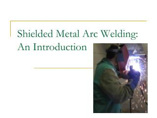 Shielded Metal Arc Welding: An Introduction