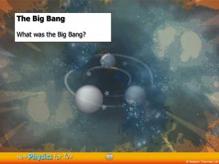 The Big Bang What was the Big Bang?