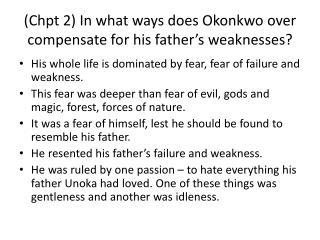 (Chpt 2) In what ways does Okonkwo over compensate for his father's weaknesses?