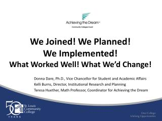 We Joined! We Planned!  We Implemented!       What Worked Well! What We'd Change!