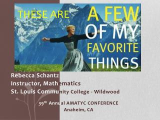 Rebecca Schantz Instructor, Math ematics St. Louis Commu nity College - Wildwood