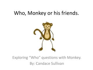 Who, Monkey or his friends.