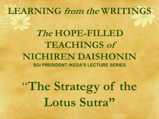 "LEARNING  from the  WRITINGS The  HOPE-FILLED TEACHINGS  of NICHIREN DAISHONIN SGI PRESIDENT IKEDA'S LECTURE SERIES "" Th"