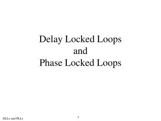 Delay Locked Loops and Phase Locked Loops