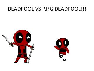 DEADPOOL VS P.P.G DEADPOOL!!!