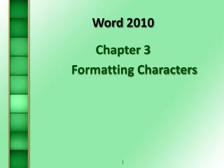 Word  2010 Chapter 3 	Formatting Characters