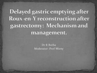 Delayed gastric emptying after   Roux-en-Y reconstruction after  gastrectomy :  Mechanism and management.