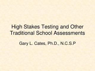 High Stakes Testing and Other Traditional School Assessments