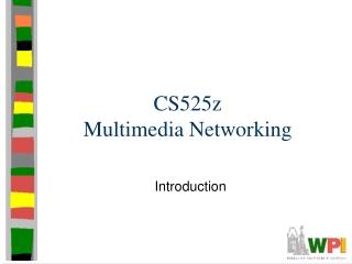 CS525z Multimedia Networking