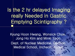 Is the 2 hr delayed Imaging really Needed in Gastric Emptying Scintigraphy ?