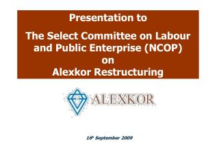 Presentation to  The Select Committee on Labour and Public Enterprise (NCOP) on  Alexkor Restructuring